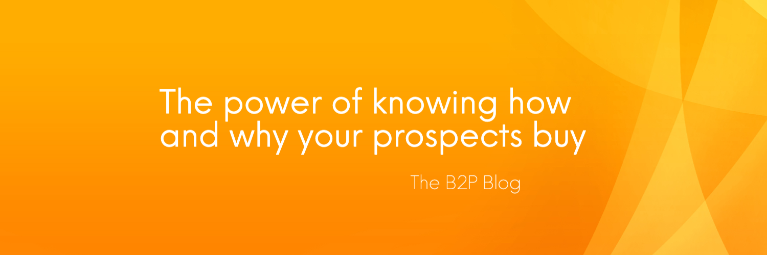 The power of knowing how and why your prospects buy - the B2P Blog