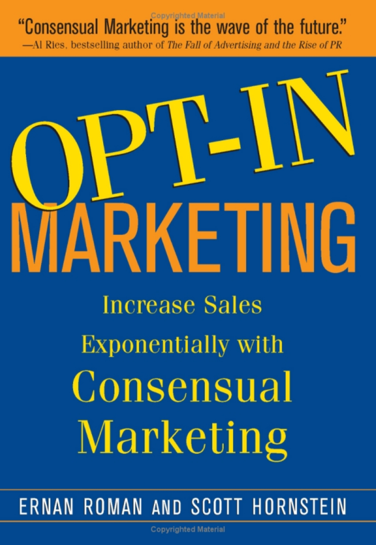 Opt-In Marketing: Increase sales exponentially with Consensual Marketing. by Ernan Roman and Scott Hornstein